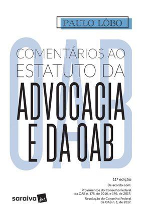 Comentários Ao Estatuto Da Advocacia E Da OAB - 11ª Ed. 2018 - Lôbo,Paulo   Tagrny.org