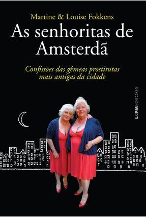 As Senhoritas de Amsterdã - Confissões Das Gêmeas Prostitutas Mais Antigas da Cidade - Fokkens,Louise Fokkens,Martine pdf epub