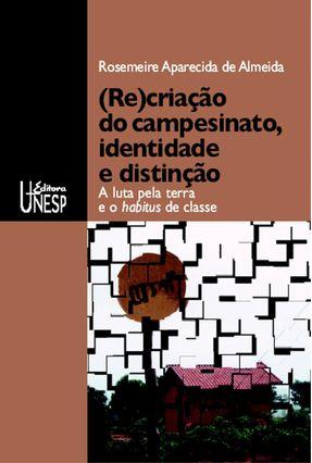(Re)criação Do Campesinato, Identidade E Distinção - Almeida,Rosemeire Aparecida de | Hoshan.org