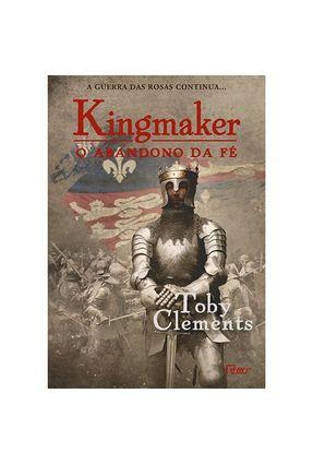 O Abandono Da Fé - Série Kingmaker - Livro 2 - Clements,Toby | Hoshan.org