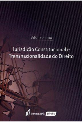 Jurisdição Constitucional e Transnacionalidade do Direito - Soliano,Vitor   Tagrny.org