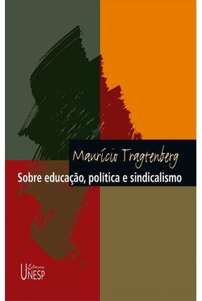 Sobre Educação, Política E Sindicalismo - Tragtenberg,Mauricio | Tagrny.org
