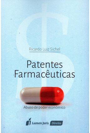 Patentes Farmacêuticas - Abuso de Poder Econômico - Sichel,Ricardo Luiz | Tagrny.org