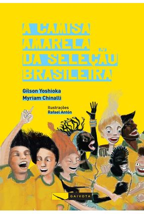 A Camisa Amarela da Seleção Brasileira - Chinalli,Myriam Yoshioka,Gílson | Tagrny.org