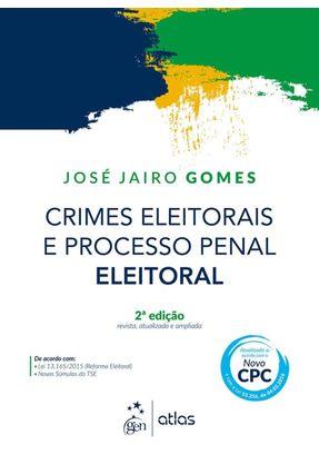 Edição antiga - Crimes Eleitorais e Processo Penal Eleitoral - 2ª - Gomes,José Jairo   Hoshan.org