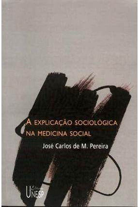 A Explicação Sociológica Na Medicina Social - Pereira,Jose Carlos De M.   Tagrny.org