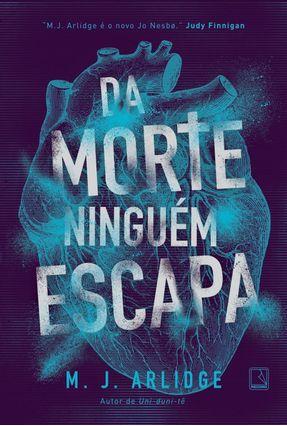 Da Morte Ninguém Escapa - Arlidge,M. J. | Tagrny.org
