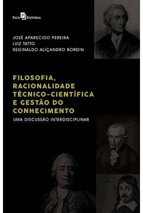 Filosofia, Racionalidade Técnico-Científica E Gestão Do Conhecimento: Uma Discussão Interdisciplinar - Pereira,José Aparecido | Hoshan.org