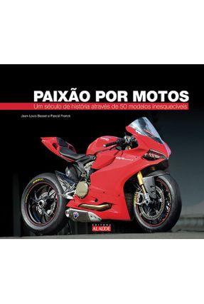 Paixão Por Motos - Um Século de História Através de 50 Modelos Inesquecíveis - Basset,Jean-Louis Franck,Pascal | Hoshan.org
