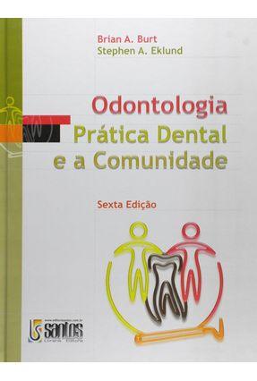 Odontologiaprática Dental E A Comunidade - Burt,Brian A. Eklund,Stephen A.   Hoshan.org