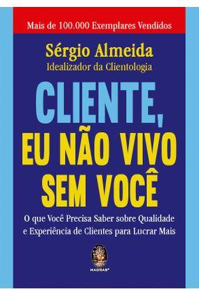 Cliente, Eu Não Vivo Sem Você - Almeida,Sérgio pdf epub