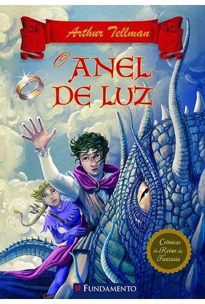 O Anel de Luz - Crônicas do Reino da Fantasia - Vol. 4 - Tellman,Arthur | Tagrny.org