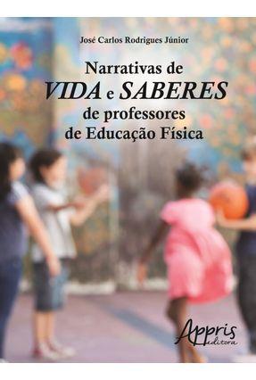 Narrativas de Vida e Saberes de Professores de Educação Física - Rodrigues Júnior,José Carlos | Tagrny.org