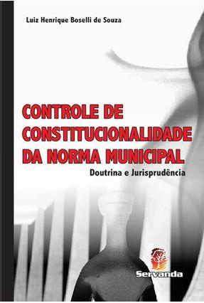 Controle de Constitucionalidade da Norma Municipal - Doutrina e Jurisprudência - Souza ,Luiz Henrique Boselli De pdf epub
