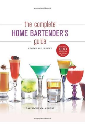 The Complete Home Bartender's Guide - Calabrese,Salvatore | Hoshan.org