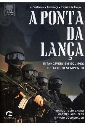 A Ponta da Lança - Intangíveis Em Equipes de Alto Desempenho - Zanini,Marco Tulio Migueles,Carmen Colmerauer,Marcio   Hoshan.org