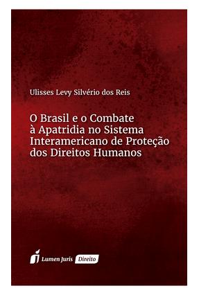 O Brasil e o Combate À Apatridia No Sistema Interamericano de Proteção Dos Direitos Humanos - Reis,Ulisses Levy Silvério Dos   Hoshan.org