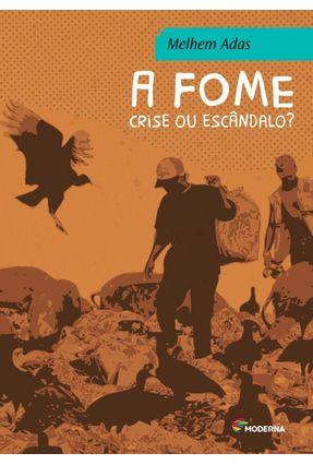 A Fome - Crise ou Escândalo? - 3ª Ed. 2014 - Adas,Melhem | Hoshan.org