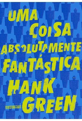 Uma Coisa Absolutamente Fantástica - Green,Hank | Hoshan.org