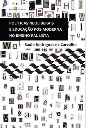 Políticas Neoliberais e Educação Pós-Moderna No Ensino Paulista - Saulo Rodrigues de Carvalho | Tagrny.org