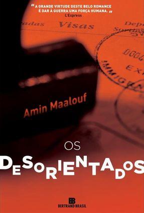 Os Desorientados - Maalouf,Amin | Tagrny.org