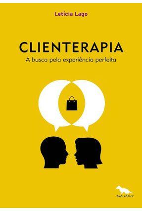 Clienterapia - A Busca Pela Experiência Perfeita - Lago,Letícia   Nisrs.org