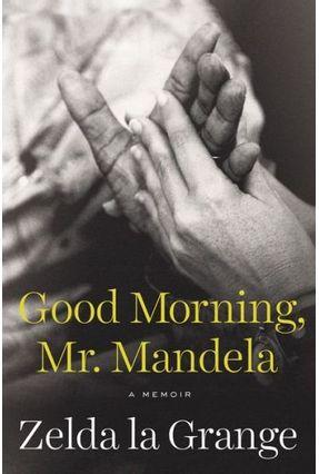 Good Morning, Mr. Mandela: A Memoir - La Grange,Zelda pdf epub