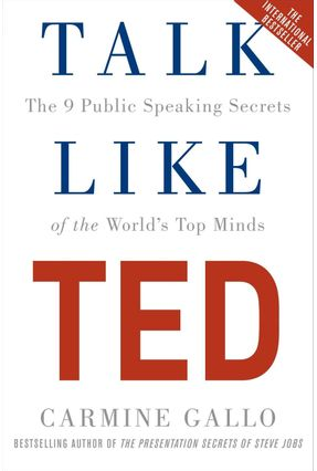 Talk Like Ted - The 9 Public Speaking Secrets Of The World's Top Minds - Gallo,Carmine   Tagrny.org