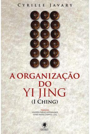 A Organização do Yi Jing - Javary,Cyrille | Tagrny.org
