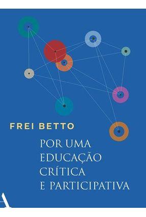 Por Uma Educação Crítica e Participativa - Frei Betto | Hoshan.org