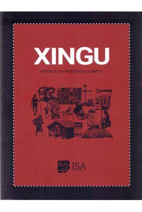 Xingu - Histórias Dos Produtos Da Floresta - Villas-boas,André pdf epub