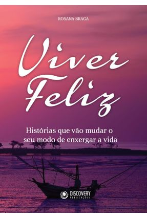 Histórias Para Viver Feliz - Rosana Braga   Hoshan.org