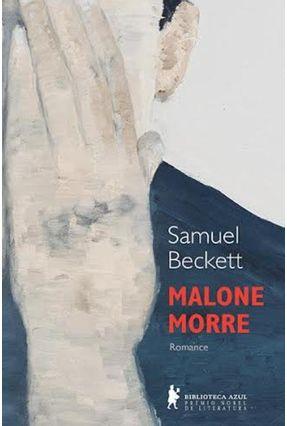 Malone Morre - Col. Biblioteca Azul - Prêmio Nobel de Literatura - Beckett,Samuel | Hoshan.org