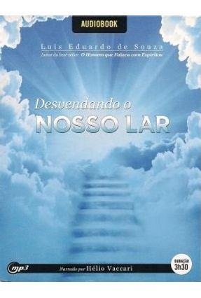 Desvendando o Nosso Lar - Audio Livro - Souza,Luis Eduardo de | Hoshan.org