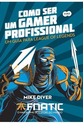 Como Ser Um Gamer Profissional - Diver,Mike pdf epub