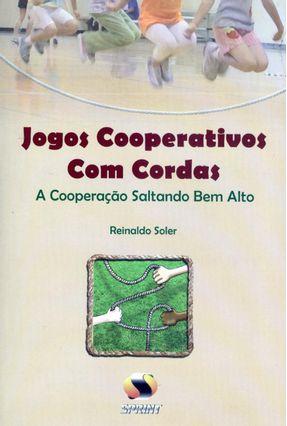 Jogos Cooperativos Com Cordas - A Cooperação Saltando Bem Alto - Soler,Reinaldo | Hoshan.org