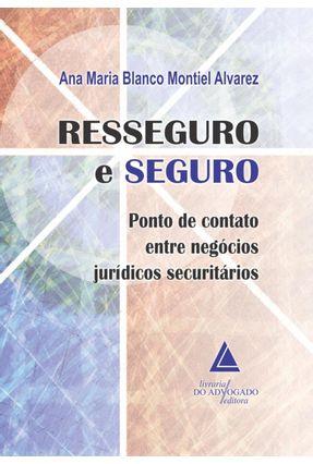 Resseguro e Seguro - Ponto de Contato Entre Negócios Jurídicos Securitários - Alvarez,Ana Maria Blanco Montiel   Hoshan.org