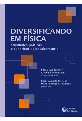 Diversificando Em Física - Atividades Práticas e Experiências de Laboratório - Claudete Reichelt Ely (Org.) Edson Luiz Lindner (Org.) | Tagrny.org
