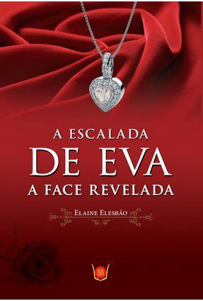 A Escalada De Eva II, A Face Revelada - Elaine Elesbão | Hoshan.org
