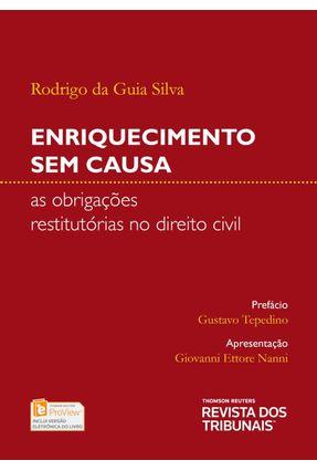 Enriquecimento Sem Causa - As Obrigações Restitutórias No Direito Civil - Silva,Rodrigo da Guia   Hoshan.org