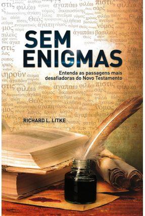 Sem Enigmas - Entenda As Passagens Mais Desafiadoras do Novo Testamento - L. Litke,Richard pdf epub
