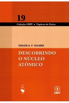 Descobrindo o Núcleo Atômico - Col. Tópicos de Física - A. P. Tavares ,Odilon | Nisrs.org