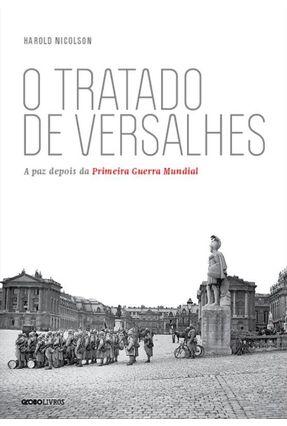 O Tratado de Versalhes - A Paz Depois da Primeira Guerra Mundial - Nicolson,Harold pdf epub