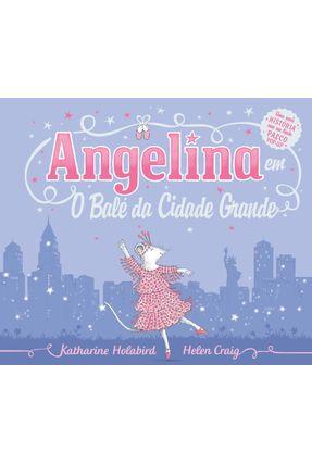 Edição antiga - Angelina Em o Balé da Cidade Grande - Uma Nova História Com Um Lindo Palco Pop-Up - Holabird,Katherine pdf epub