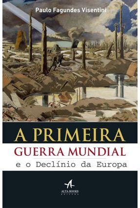 A Primeira Guerra Mundial e o Declínio da Europa - Visentini,Paulo Fagundes pdf epub