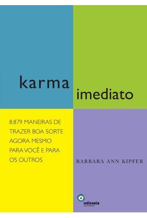Karma Imediato - 8.879 Manieras de Trazer Boa Sorte Agora Mesmo Para Você e Para Outros - Kipfer,Barbara Ann | Tagrny.org