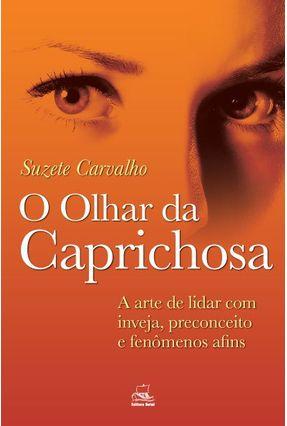 Edição antiga - O Olhar da Caprichosa - A Arte de Lidar Com Inveja, Preconceito e Fenômenos Afins - Carvalho,Suzete pdf epub