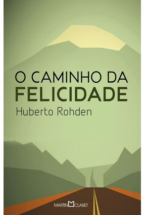O Caminho da Felicidade - Rohden,Huberto   Nisrs.org