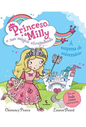 Princesa Milly e Sua Mágica Atrapalhada - A Surpresa de Aniversário - Pearce,Clemency | Hoshan.org