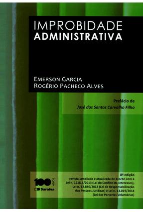 Improbidade Administrativa - 8ª Ed. 2014 - Garcia,Emerson Alves,Rogério Pacheco | Tagrny.org